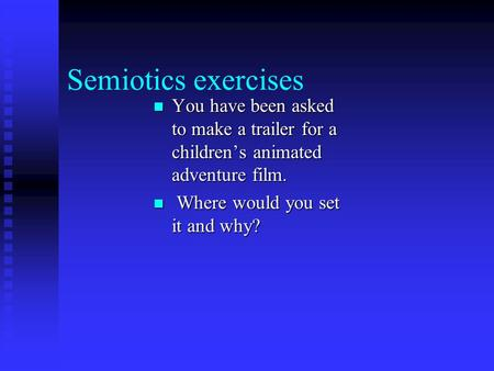 Semiotics exercises You have been asked to make a trailer for a children's animated adventure film. You have been asked to make a trailer for a children's.