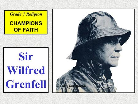 Grade 7 Religion CHAMPIONS OF FAITH Sir Wilfred Grenfell.