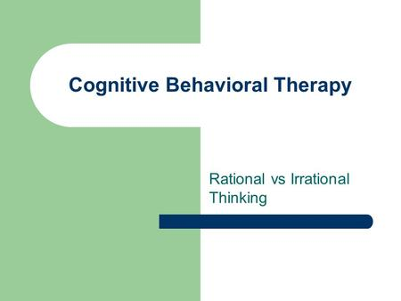 Cognitive Behavioral Therapy Rational vs Irrational Thinking.
