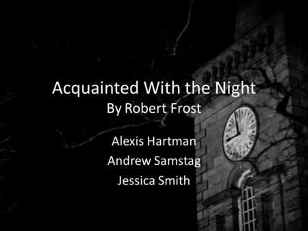essay on acquainted with the night Summary of frost's acquainted with the night - 'acquainted with the night' is a poem written by the american pastoral poet robert frost he was born in 1874 and died in.