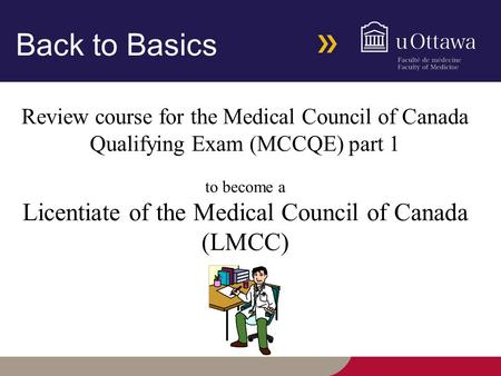 Back to Basics Review course for the Medical Council of Canada Qualifying Exam (MCCQE) part 1 to become a Licentiate of the Medical Council of Canada (LMCC)