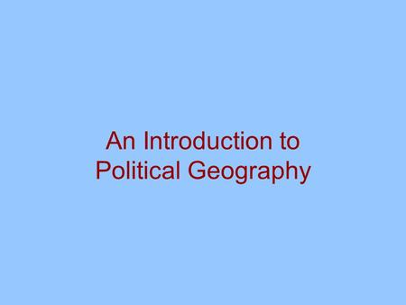 An Introduction to Political Geography. Political Culture  Political cultures vary  Political ideas vs. religion or language  Theocracies  Territoriality.
