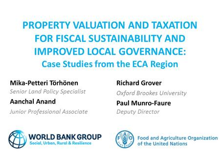 PROPERTY VALUATION AND TAXATION FOR FISCAL SUSTAINABILITY AND IMPROVED LOCAL GOVERNANCE: Case Studies from the ECA Region Richard Grover Oxford Brookes.