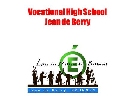 Vocational High School Jean de Berry. Information High School Address : 85 avenue F.Mitterand Area code : 18026 City : Bourges Area : Centre Country :