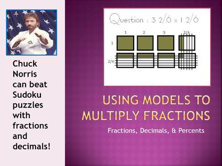 Fractions, Decimals, & Percents Chuck Norris can beat Sudoku puzzles with fractions and decimals!