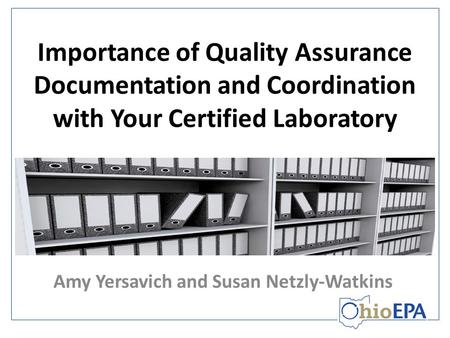 Importance of Quality Assurance Documentation and Coordination with Your Certified Laboratory Amy Yersavich and Susan Netzly-Watkins.
