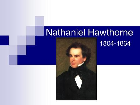 Nathaniel Hawthorne 1804-1864. Childhood Born July 4, 1804 in Salem, MA Father died when Hawthorne was four years old Sent to private school once his.