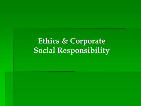 Ethics & Corporate Social Responsibility. A Case for Companies to be Socially Responsible  A company is a corporate citizen—it should act as a responsible.