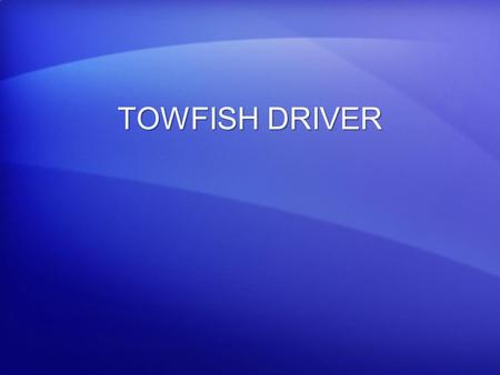 TOWFISH DRIVER. Towfish The towfish is used to localized à towed sensor without USBL posit, sidescan sonar, magnetometer….. The towfish is used to localized.