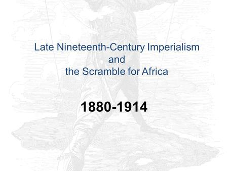 Late Nineteenth-Century Imperialism and the Scramble for Africa 1880-1914.
