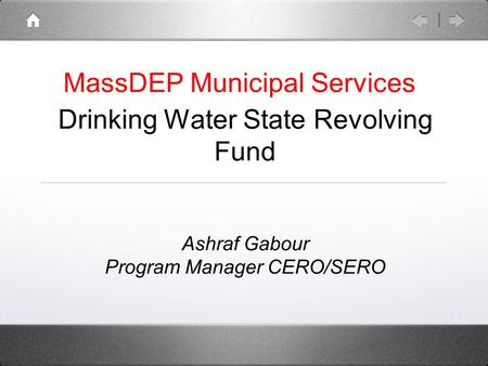 Drinking Water State Revolving Fund Ashraf Gabour Program Manager CERO/SERO MassDEP Municipal Services.