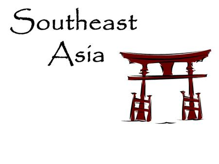 Southeast Asia. Where is Southeast ASIA??
