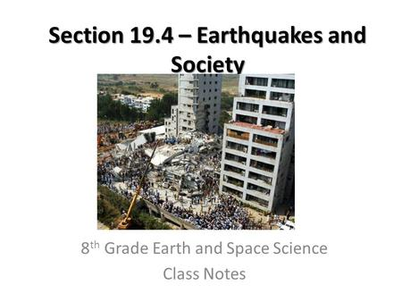 Section 19.4 – Earthquakes and Society