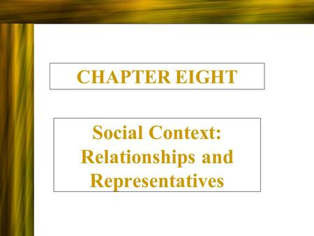 Social Context: Relationships and Representatives
