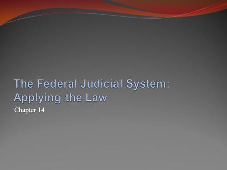 Chapter 14. The Federal Judicial System The Supreme Court of the United States Selecting and deciding cases Issuing decisions and opinions Majority Plurality.