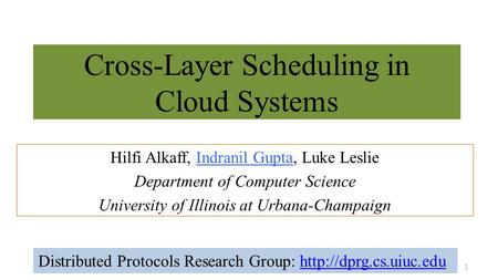 Cross-Layer Scheduling in Cloud Systems Hilfi Alkaff, Indranil Gupta, Luke Leslie Department of Computer Science University of Illinois at Urbana-Champaign.