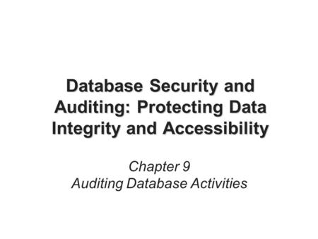 Database Security and Auditing: Protecting Data Integrity and Accessibility Chapter 9 Auditing Database Activities.