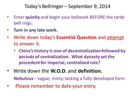 Today's Bellringer – September 9, 2014 Enter quietly and begin your bellwork BEFORE the tardy bell rings. Turn in any late work. Write down today's Essential.