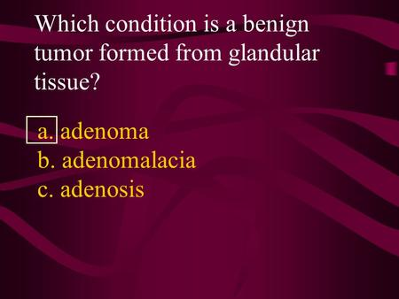Which condition is a benign tumor formed from glandular tissue?