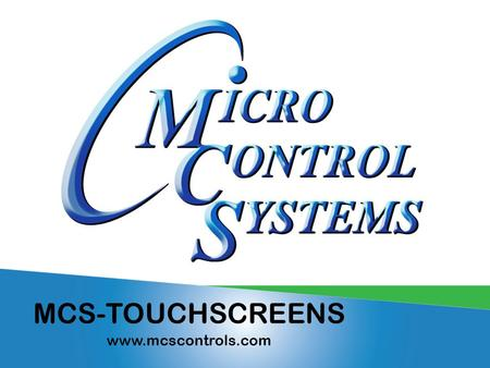 MCS-TOUCHSCREENS www.mcscontrols.com. MCS-TOUCH-7 FRONT BACK  NEW FOR 2015  High Resolution (1280 x 800)  LCD Display with LED Backlighting.
