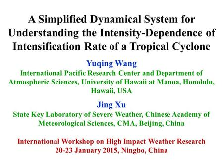 A Simplified Dynamical System for Understanding the Intensity-Dependence of Intensification Rate of a Tropical Cyclone Yuqing Wang International Pacific.