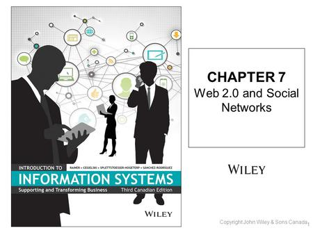 CHAPTER 7 Web 2.0 and <strong>Social</strong> <strong>Networks</strong> 1 Copyright John Wiley & Sons Canada.
