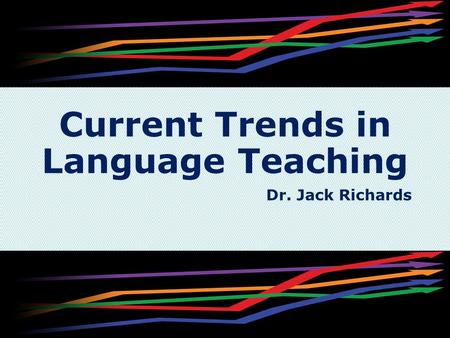 Current Trends in Language Teaching Dr. Jack Richards.