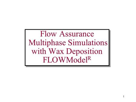 1 Flow Assurance Multiphase Simulations with Wax Deposition FLOWModel R.