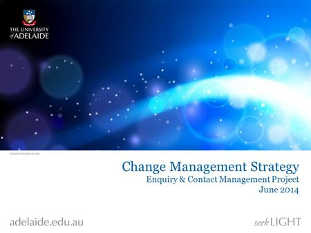 Change Management Strategy Enquiry & Contact Management Project June 2014.
