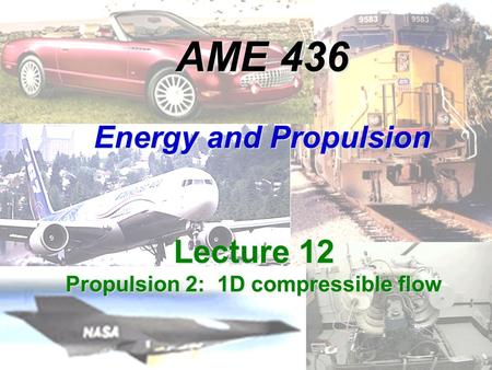 AME 436 Energy and Propulsion Lecture 12 Propulsion 2: 1D compressible flow.