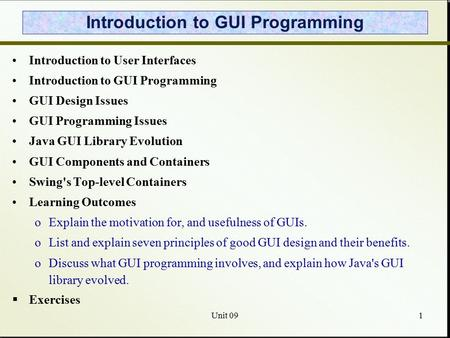 Unit 091 Introduction to GUI Programming Introduction to User Interfaces Introduction to GUI Programming GUI Design Issues GUI Programming Issues Java.