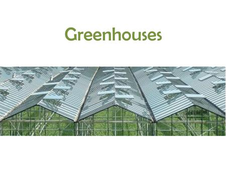 Greenhouses limit increase: GCE0000002554889. Greenhouse Greenhouse: Building used to house and grow plants -Climate can be controlled -Amount of water.