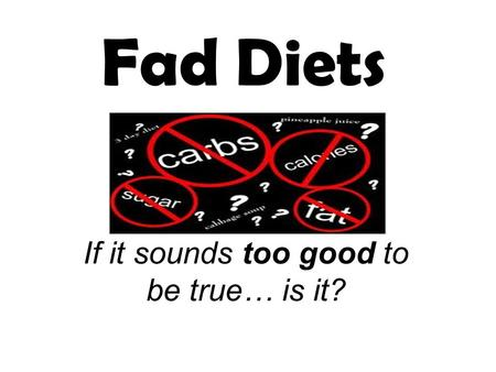 If it sounds too good to be true… is it? Fad Diets.