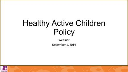 Healthy Active Children Policy Webinar December 1, 2014.