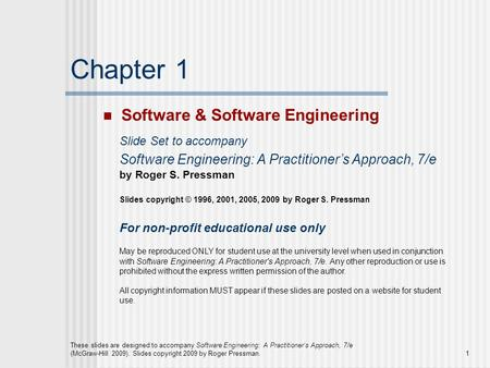 These slides are designed to accompany Software Engineering: A Practitioner's Approach, 7/e (McGraw-Hill 2009). Slides copyright 2009 by Roger Pressman.1.