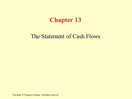 Copyright © Cengage Learning. All rights reserved. Chapter 13 The Statement of Cash Flows.