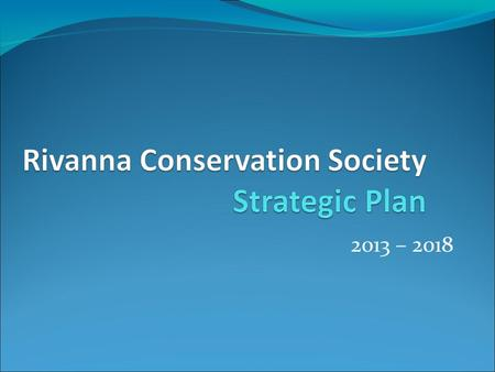 2013 – 2018. Priorities The Rivanna Conservation Society is committed to the protection and enhancement of the Rivanna River Basin's water quality and.