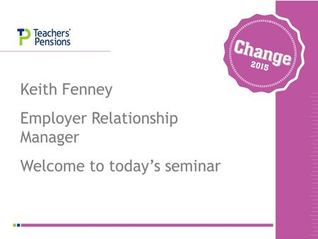 TEXT Keith Fenney Employer Relationship Manager Welcome to today's seminar.