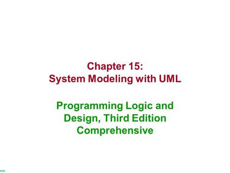 Chapter 15: System Modeling with UML Programming Logic and Design, Third Edition Comprehensive.