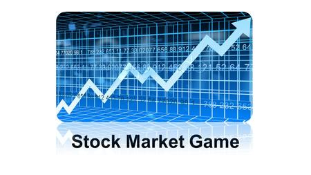 Stock Market Game. BBB4M1 STOCK MARKET GAME OBJECTIVES 1. Understand how investing works through a real time investment management stock market simulation.