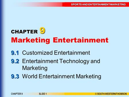 © SOUTH-WESTERN/THOMSON SPORTS AND ENTERTAINMENT MARKETING CHAPTER 9SLIDE 1 CHAPTER 9 CHAPTER 9 Marketing Entertainment 9.1 9.1Customized Entertainment.