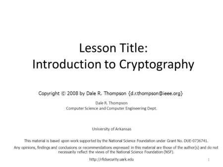 Lesson Title: Introduction to Cryptography Dale R. Thompson Computer Science and Computer Engineering Dept. University of Arkansas
