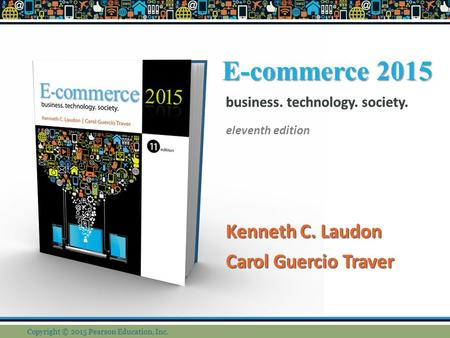 E-commerce 2015 Kenneth C. Laudon Carol Guercio Traver business. technology. society. eleventh edition Kenneth C. Laudon Carol Guercio Traver business.