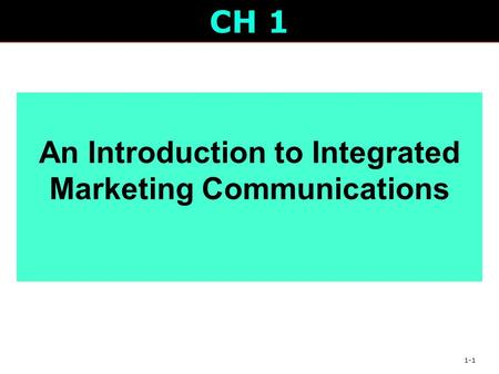 1-1 CH 1 An Introduction to Integrated Marketing Communications.