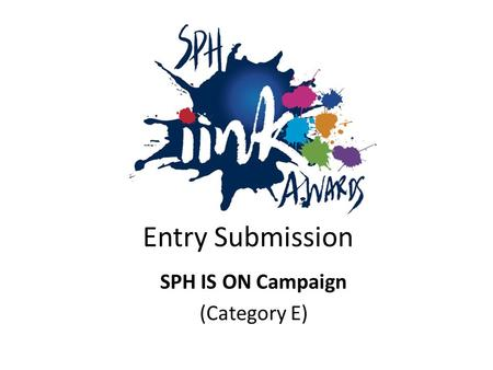 Entry Submission SPH IS ON Campaign (Category E).