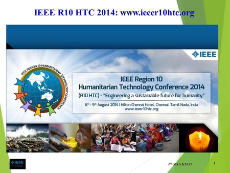 IEEE R10 HTC 2014: www.ieeer10htc.org 6 th March 2015 1.