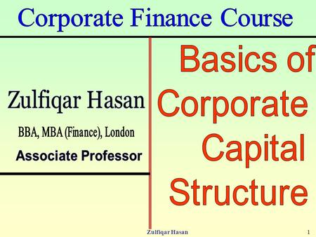 Zulfiqar Hasan1. 2 Contents Definition of Corporate capital Structure; Determinants of Corporate Capital Structure; The Capital-Structure Question and.
