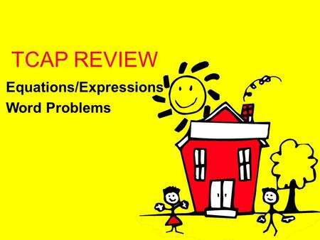 TCAP REVIEW Equations/Expressions Word Problems. Equations/Expressions Camera World rents video cameras by the day. The store charges $6.00 per day and.