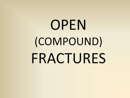 OPEN (COMPOUND) FRACTURES. An open fracture can be defined as a broken bone that is in communication through the skin with the environment.