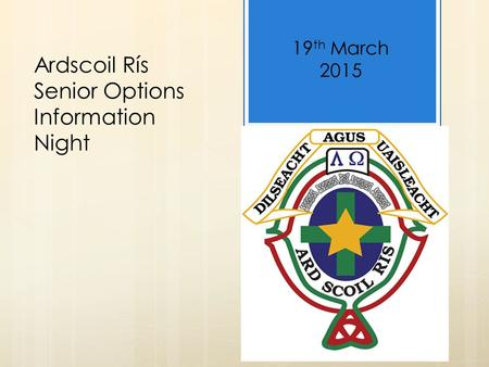 Ardscoil Rís Senior Options Information Night 19 th March 2015.